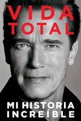 Vida Total - Mi Historia Increíble ebook by Arnold Schwarzenegger