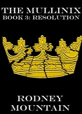 The Mullinix Book 3: Resolution ebook by Rodney Mountain