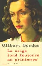 La neige fond toujours au printemps ebook by Gilbert BORDES