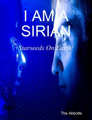 I Am a Sirian - Starseeds On Earth! ebook by The Abbotts