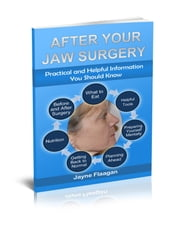 After Your Jaw Surgery - Practical and Helpful Information You Should Know ebook by Jayne Flaagan