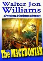 The Macedonian (Privateers & Gentlemen) ebook by Walter Jon Williams