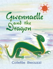 Gwennaelle and the Dragon ebook by Colette Becuzzi