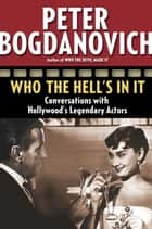 Who the Hell's in It ebook by Peter Bogdanovich
