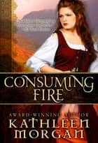 Consuming Fire 電子書 by Kathleen Morgan