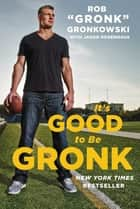 "It's Good to Be Gronk ebook by Rob ""Gronk"" Gronkowski, Jason Rosenhaus"