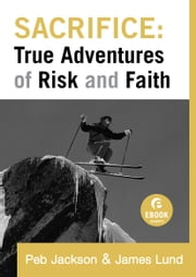Sacrifice: True Adventures of Risk and Faith (Ebook Shorts) ebook by Peb Jackson,James Lund
