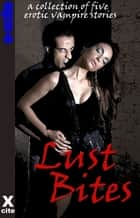 Lust Bites - A collection of erotic vampire stories ebook by Lynn Lake, Velvet Tripp, Roxanne Rhoads,...