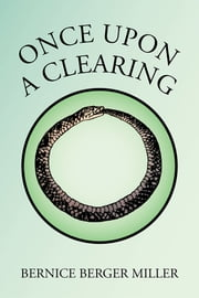 ONCE UPON A CLEARING ebook by BERNICE BERGER MILLER