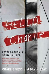 Hello Charlie - Letters from a Serial Killer ebook by Charlie Hess,Hess,Davin Seay