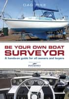 Be Your Own Boat Surveyor - A hands-on guide for all owners and buyers ebook by Dag Pike