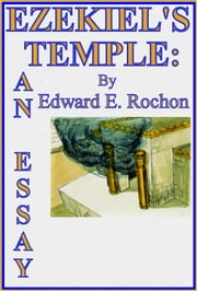 Ezekiel's Temple: An Essay ebook by Edward E. Rochon