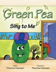 Green Pea - Sing to Me ebook by Chance Hansen