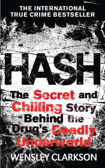 Hash - The Chilling Inside Story of the Secret Underworld Behind the World's Most Lucrative Drug eBook by Wensley Clarkson