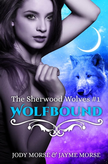 Wolfbound - The Sherwood Wolves, #1 ebook by Jody Morse,Jayme Morse
