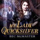 My Lady Quicksilver audiobook by Bec McMaster