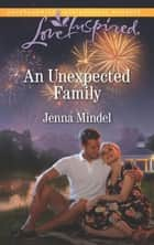 An Unexpected Family (Mills & Boon Love Inspired) (Maple Springs, Book 4) ebook by Jenna Mindel