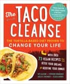 The Taco Cleanse - The Tortilla-Based Diet Proven to Change Your Life ebook by Wes Allison, Stephanie Bogdanich, Molly R. Frisinger,...