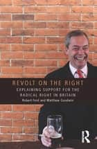 Revolt on the Right - Explaining Support for the Radical Right in Britain ebook by Robert Ford, Matthew J Goodwin