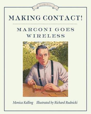 Making Contact! - Marconi Goes Wireless ebook by Monica Kulling