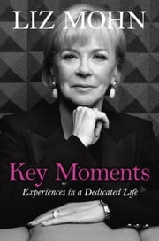 Key Moments - Experiences in a Dedicated Life ebook by Liz Mohn