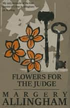 Flowers for the Judge ebook by Margery Allingham