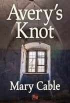 Avery's Knot ebook by Mary Cable