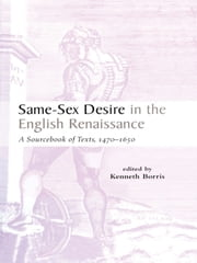 Same-Sex Desire in the English Renaissance - A Sourcebook of Texts, 1470-1650 ebook by Kenneth Borris