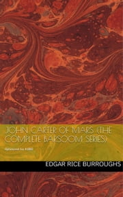 John Carter of Mars (The Complete Barsoom Series) ebook by Edgar Rice Burroughs