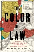 The Color of Law: A Forgotten History of How Our Government Segregated America ebook by