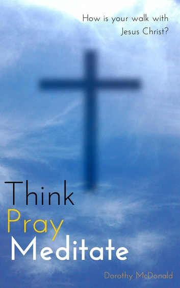 Think, Pray, Meditate ebook by Dorothy McDonald