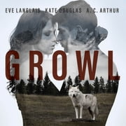 Growl audiobook by A. C. Arthur, Eve Langlais, Kate Douglas