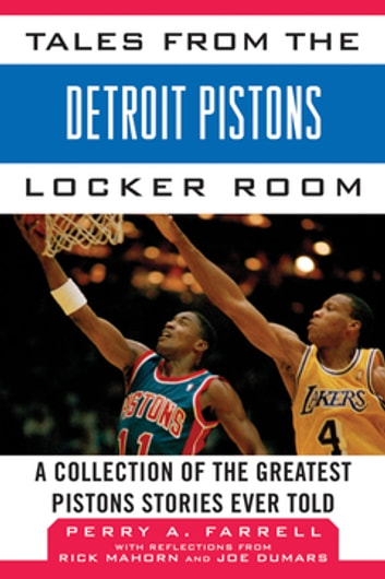 Tales from the Detroit Pistons Locker Room - A Collection of the Greatest Pistons Stories Ever Told ebook by Perry A. Farrell,Rick Mahorn,Joe Dumars