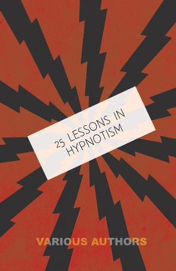 25 Lessons in Hypnotism ebook by Various Authors
