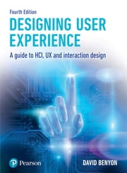 Designing User Experience - A guide to HCI, UX and interaction design ebook by Prof David Benyon