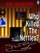 Who Killed The Nettles ebook by Nik Charlton, T.L. Davison