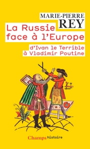 La Russie face à l'Europe - d'Ivan le Terrible à Vladimir Poutine ebook by Marie-Pierre Rey