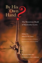 By His Own Hand? - The Mysterious Death of Meriwether Lewis ebook by John D. W. Guice,Jay H. Buckley,James J. Holmberg