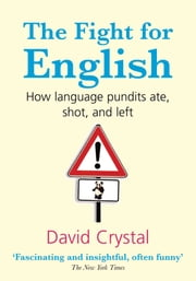 The Fight for English:How language pundits ate, shot, and left ebook by David Crystal