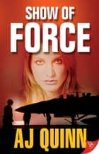 Show of Force ebook by AJ Quinn