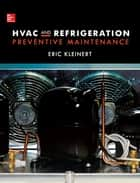 HVAC and Refrigeration Preventive Maintenance ebook by Eric Kleinert