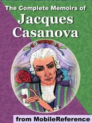 The Complete Memoirs Of Jacques Casanova. Illustrated (Mobi Classics) ebook by Giacomo Casanova,Arthur Machen (Translator)