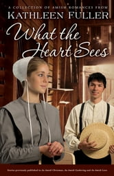 What the Heart Sees - A Collection of Amish Romances ebook by Kathleen Fuller