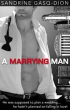A Marrying Man - The Men of Manhattan, #2 ebook by Sandrine Gasq-Dion