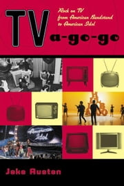 TV-A-Go-Go: Rock on TV from American Bandstand to American Idol ebook by Austen, Jake