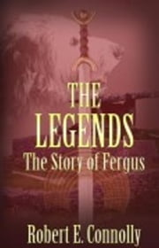 The Legends: The Story of Fergus ebook by Robert E. Connolly