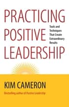 Practicing Positive Leadership ebook by Kim Cameron