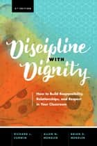 Discipline with Dignity - How to Build Responsibility, Relationships, and Respect in Your Classroom ebook by Richard L. Curwin, Allen N. Mendler, Brian D. Mendler