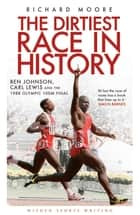 The Dirtiest Race in History ebook by Richard Moore