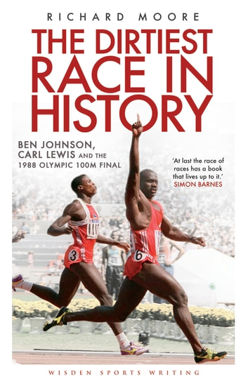 The Dirtiest Race in History - Ben Johnson, Carl Lewis and the 1988 Olympic 100m Final ebook by Richard Moore